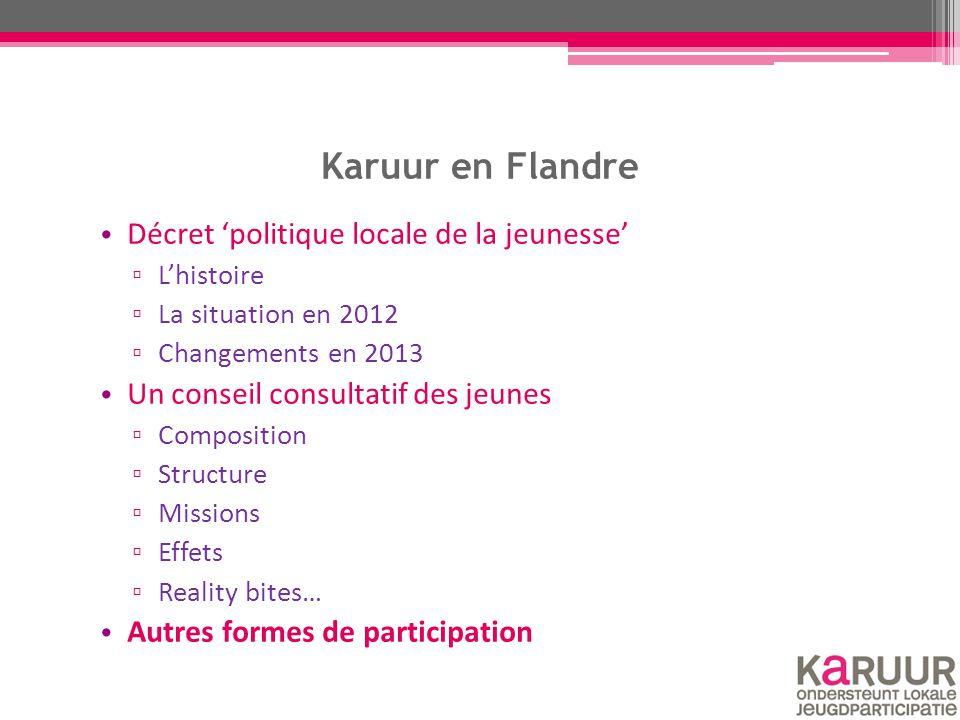 Karuur en Flandre Décret 'politique locale de la jeunesse' ▫ L'histoire ▫ La situation en 2012 ▫ Changements en 2013 Un conseil consultatif des jeunes