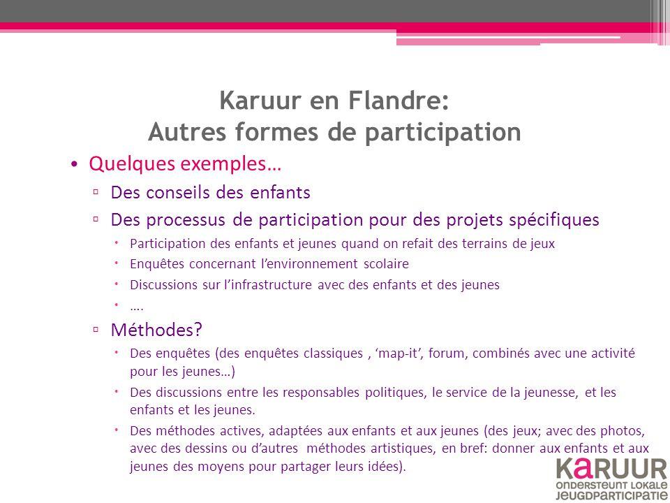 Karuur en Flandre: Autres formes de participation Quelques exemples… ▫ Des conseils des enfants ▫ Des processus de participation pour des projets spéc