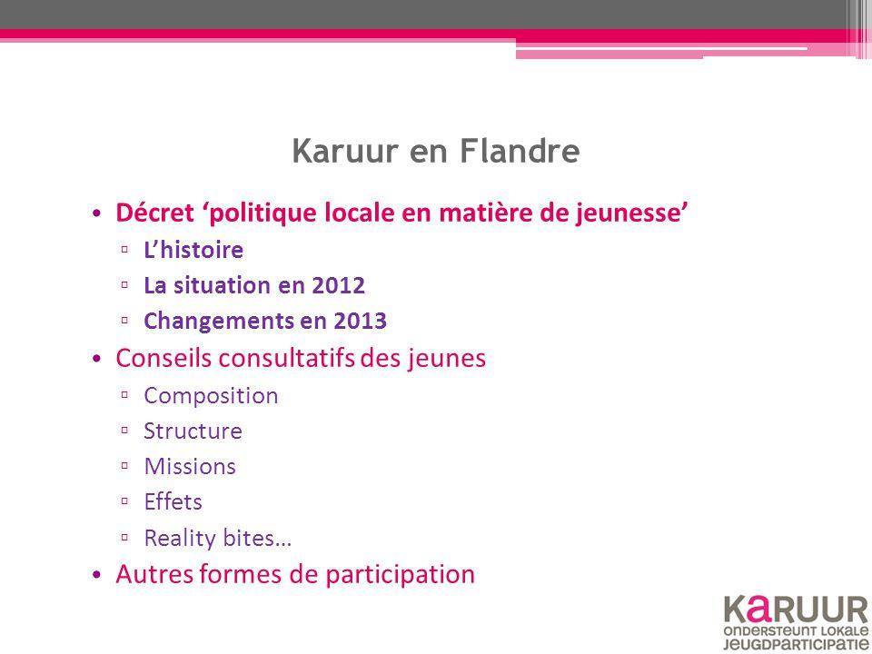 Karuur en Flandre Décret 'politique locale en matière de jeunesse' ▫ L'histoire ▫ La situation en 2012 ▫ Changements en 2013 Conseils consultatifs des