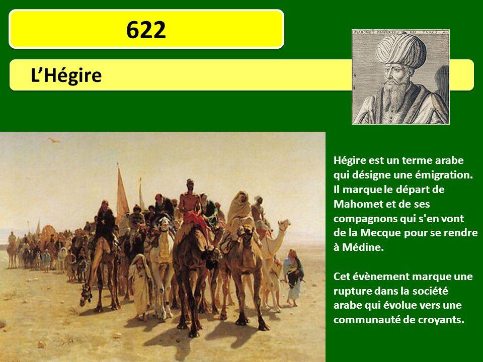 622 L'Hégire Hégire est un terme arabe qui désigne une émigration. Il marque le départ de Mahomet et de ses compagnons qui s'en vont de la Mecque pour