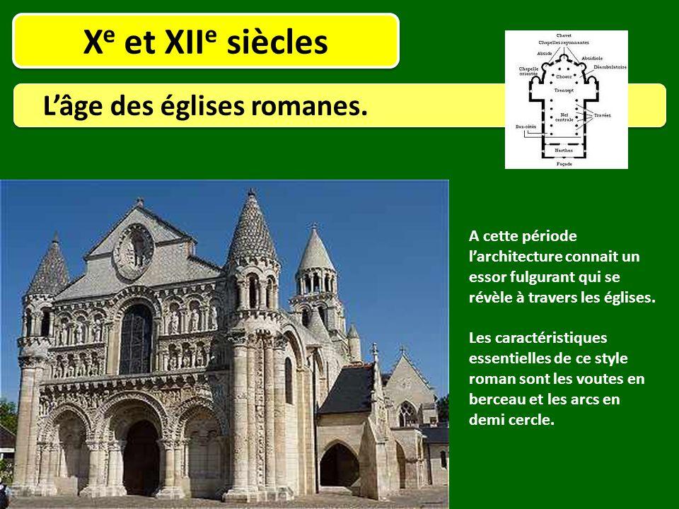 X e et XII e siècles L'âge des églises romanes. A cette période l'architecture connait un essor fulgurant qui se révèle à travers les églises. Les car