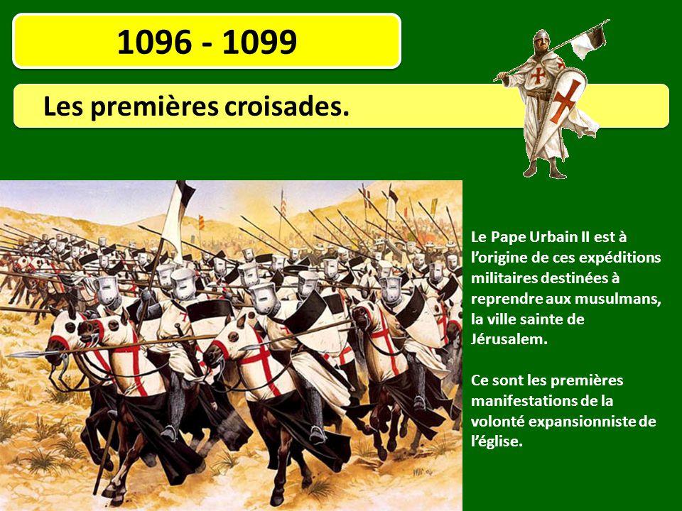 1096 - 1099 Les premières croisades. Le Pape Urbain II est à l'origine de ces expéditions militaires destinées à reprendre aux musulmans, la ville sai