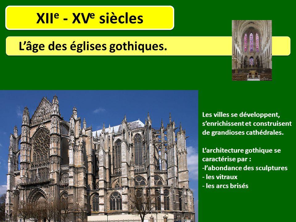XII e - XV e siècles L'âge des églises gothiques. Les villes se développent, s'enrichissent et construisent de grandioses cathédrales. L'architecture