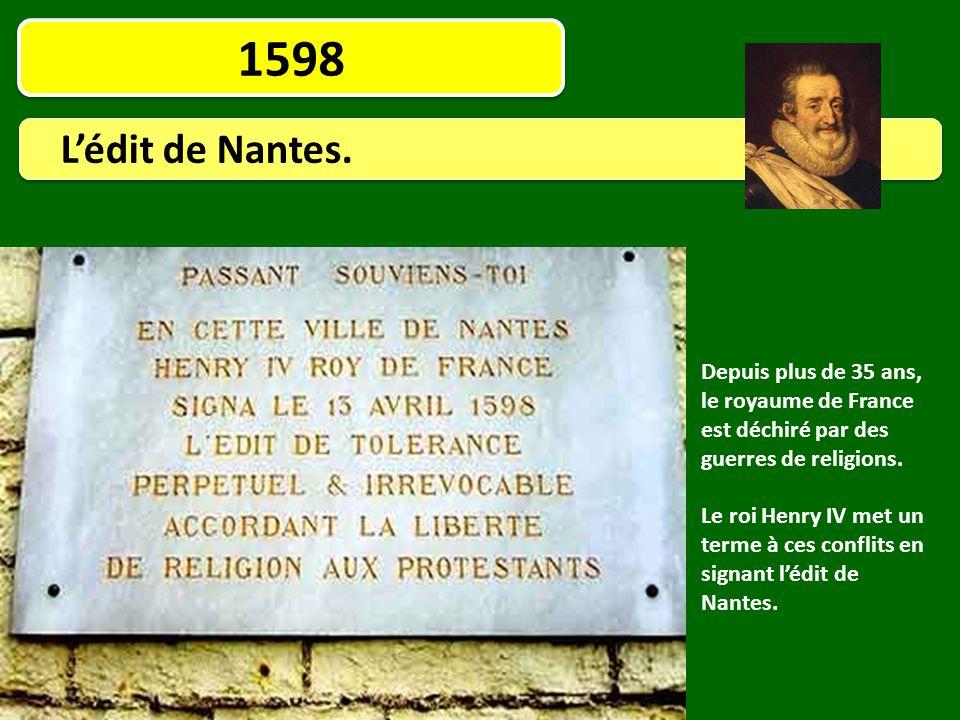 1598 L'édit de Nantes. Depuis plus de 35 ans, le royaume de France est déchiré par des guerres de religions. Le roi Henry IV met un terme à ces confli