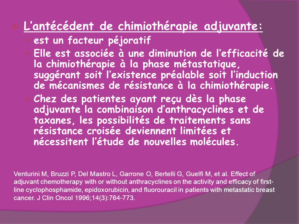  L'antécédent de chimiothérapie adjuvante: est un facteur péjoratif Elle est associée à une diminution de l'efficacité de la chimiothérapie à la phas