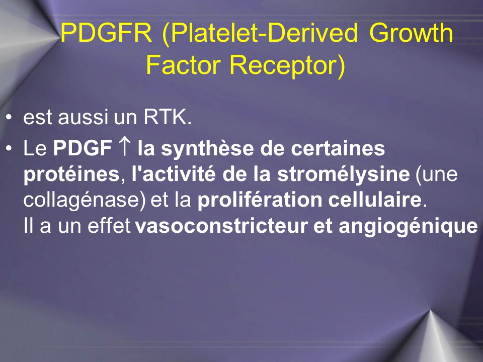 PDGFR (Platelet-Derived Growth Factor Receptor) est aussi un RTK. Le PDGF  la synthèse de certaines protéines, l'activité de la stromélysine (une col