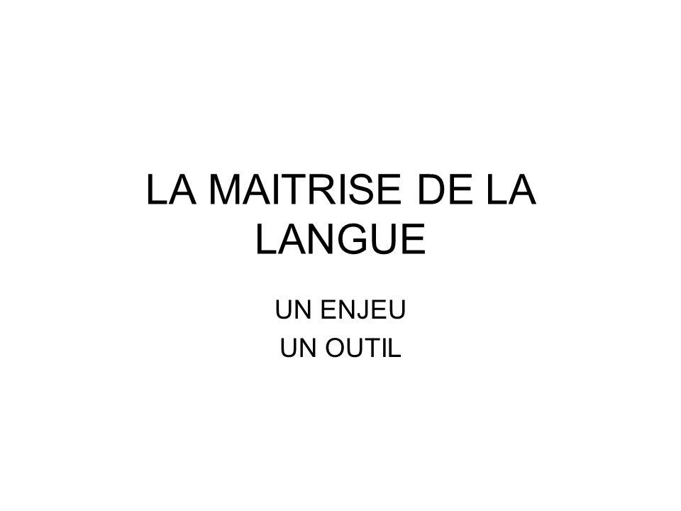 LA MAITRISE DE LA LANGUE UN ENJEU UN OUTIL