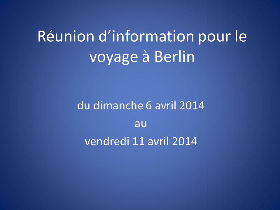Réunion d'information pour le voyage à Berlin du dimanche 6 avril 2014 au vendredi 11 avril 2014
