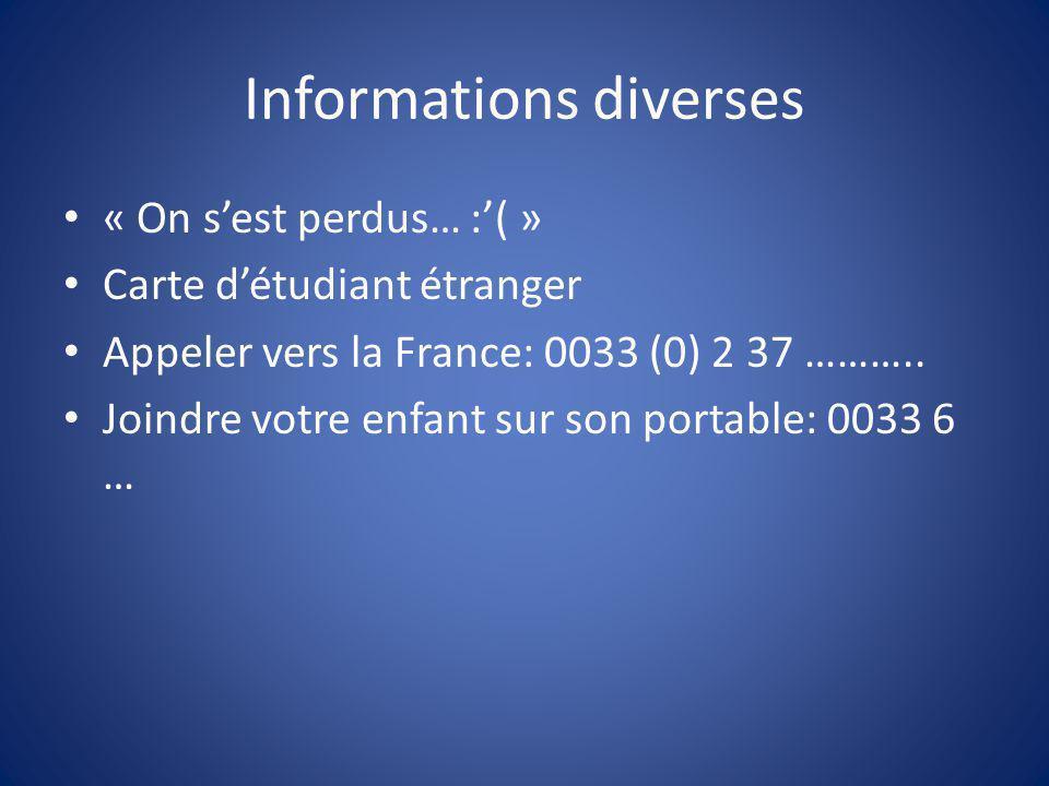 Informations diverses « On s'est perdus… :'( » Carte d'étudiant étranger Appeler vers la France: 0033 (0) 2 37 ……….. Joindre votre enfant sur son port