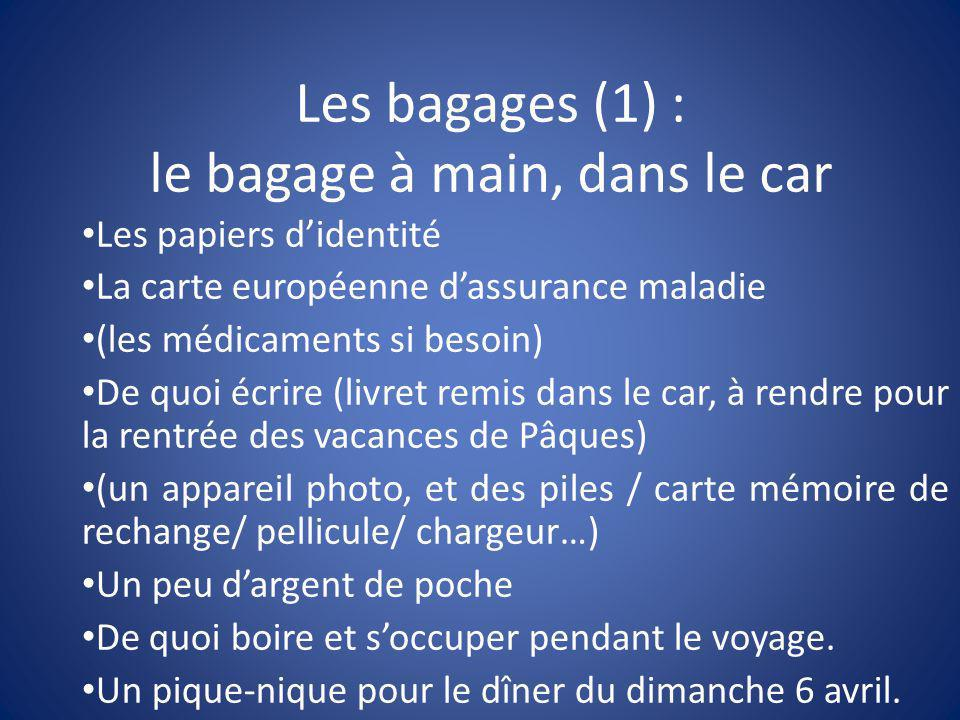 Les bagages (1) : le bagage à main, dans le car Les papiers d'identité La carte européenne d'assurance maladie (les médicaments si besoin) De quoi écr