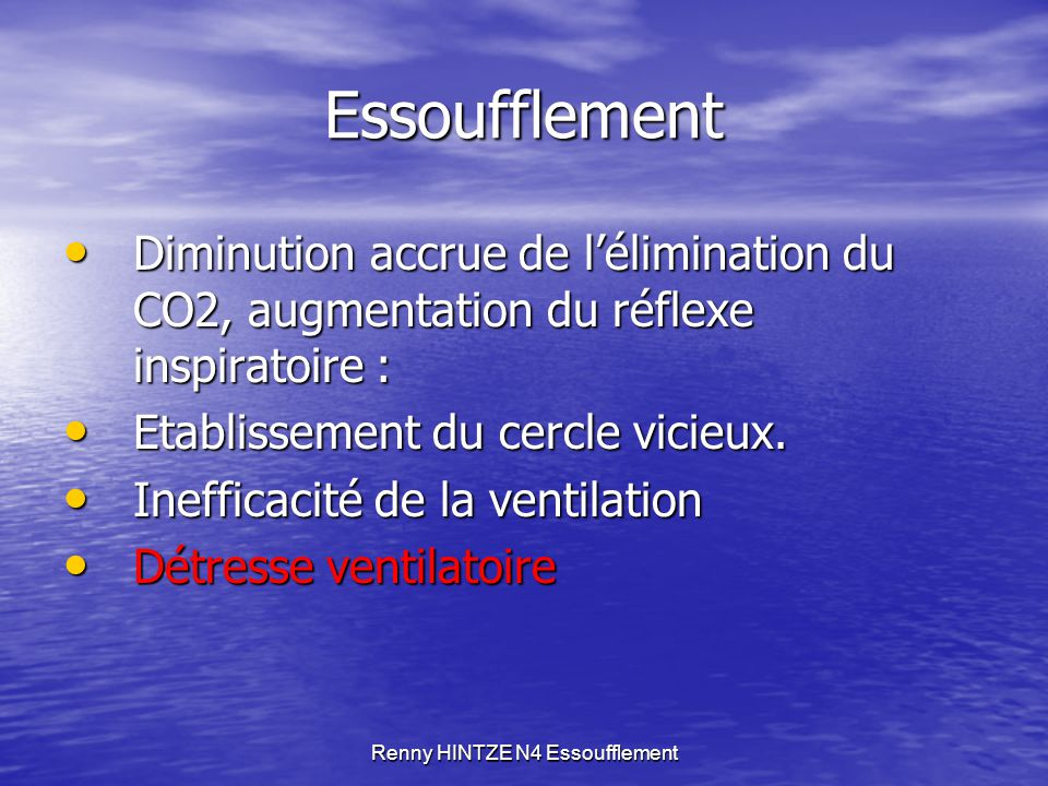 Renny HINTZE N4 Essoufflement Essoufflement Diminution accrue de l'élimination du CO2, augmentation du réflexe inspiratoire : Diminution accrue de l'é