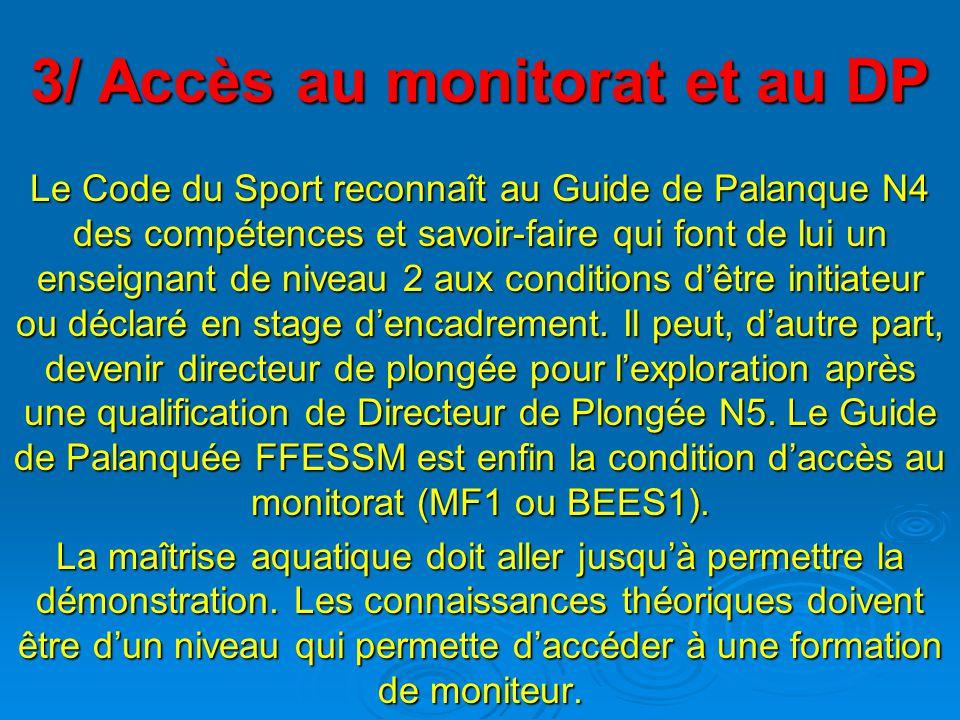 3/ Accès au monitorat et au DP Le Code du Sport reconnaît au Guide de Palanque N4 des compétences et savoir-faire qui font de lui un enseignant de niveau 2 aux conditions d'être initiateur ou déclaré en stage d'encadrement.