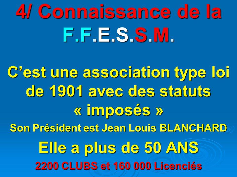 4/ Connaissance de la F.F.E.S.S.M.