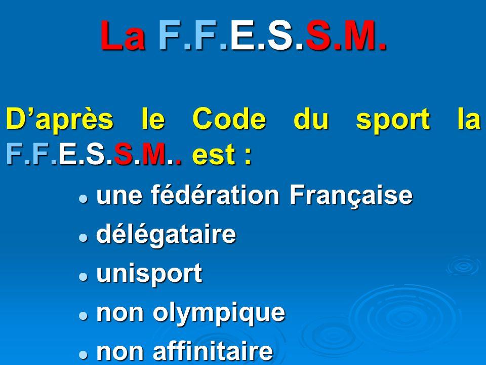 D'après le Code du sport la F.F.E.S.S.M..