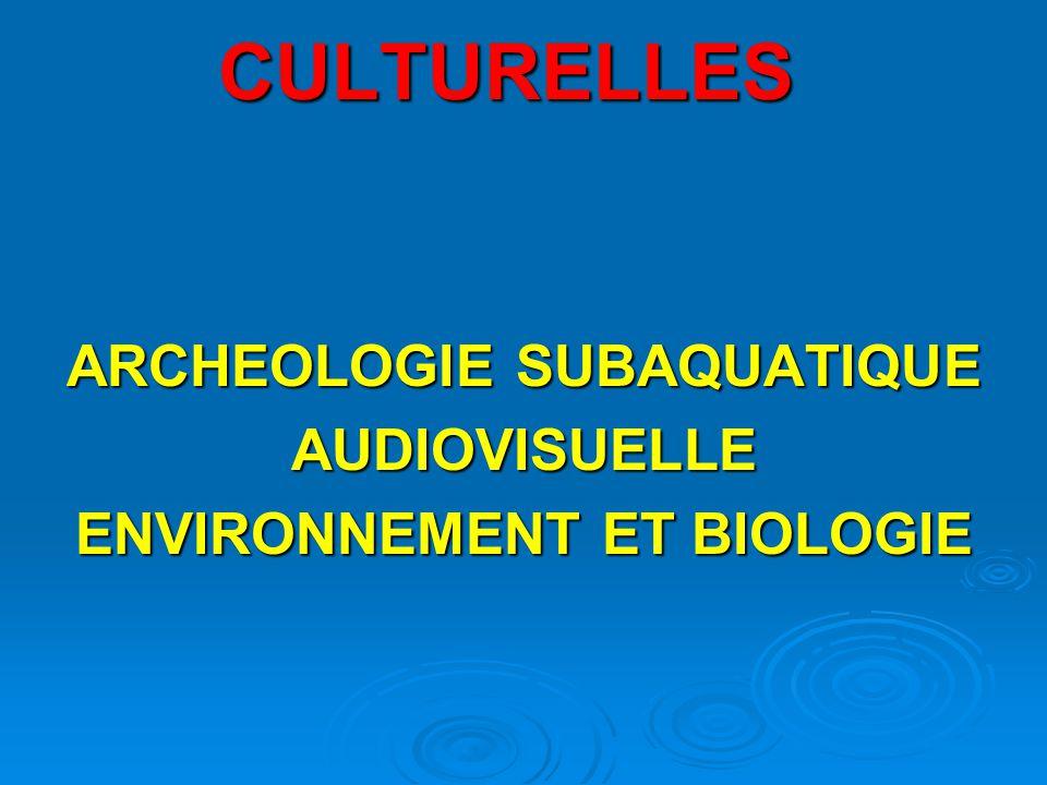 CULTURELLES ARCHEOLOGIE SUBAQUATIQUE AUDIOVISUELLE ENVIRONNEMENT ET BIOLOGIE