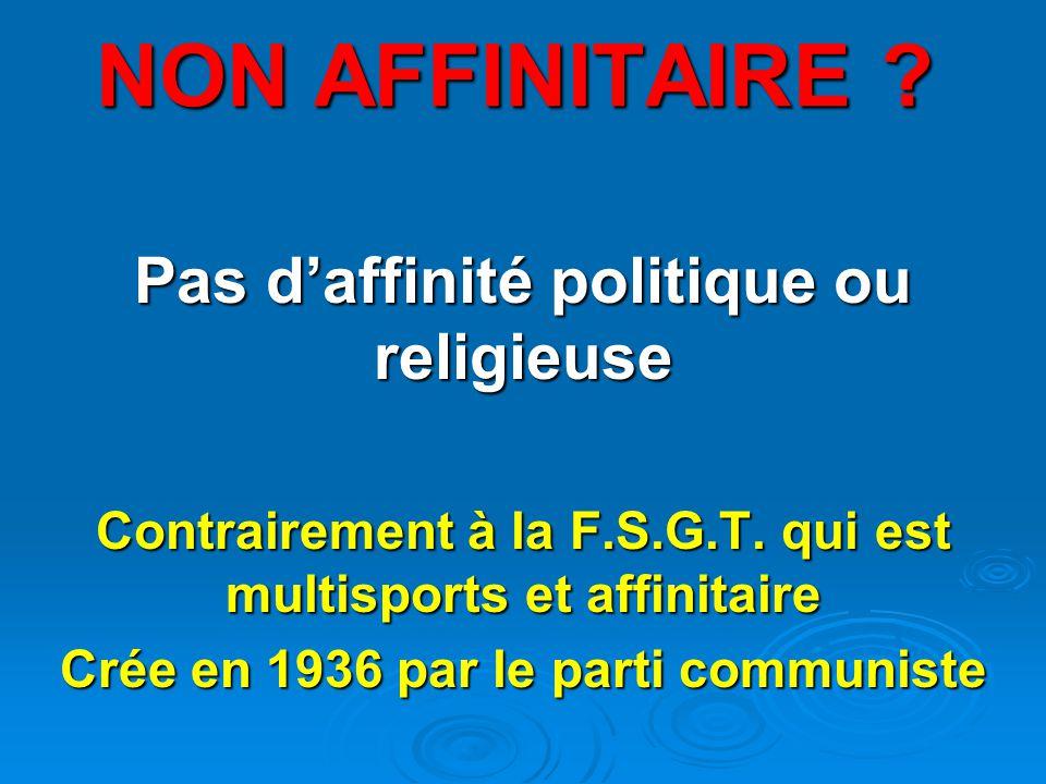 NON AFFINITAIRE .Pas d'affinité politique ou religieuse Contrairement à la F.S.G.T.