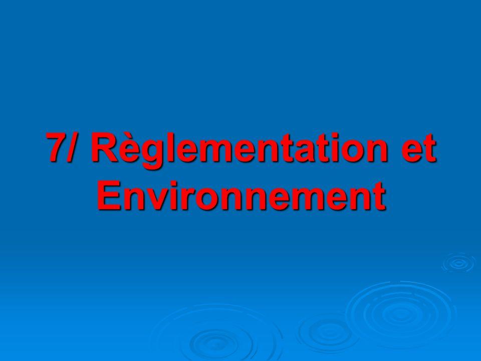 7/ Règlementation et Environnement