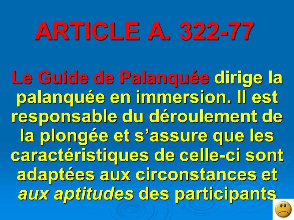 ARTICLE A.322-77 Le Guide de Palanquée dirige la palanquée en immersion.