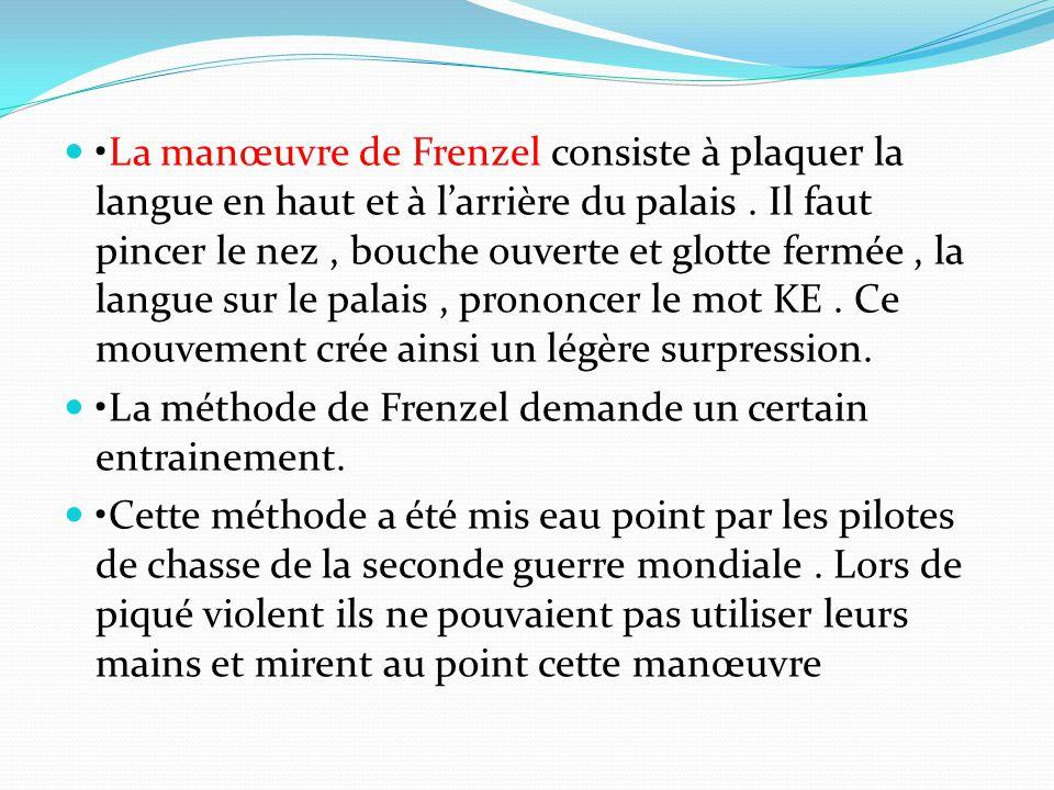 La manœuvre de Frenzel consiste à plaquer la langue en haut et à l'arrière du palais.