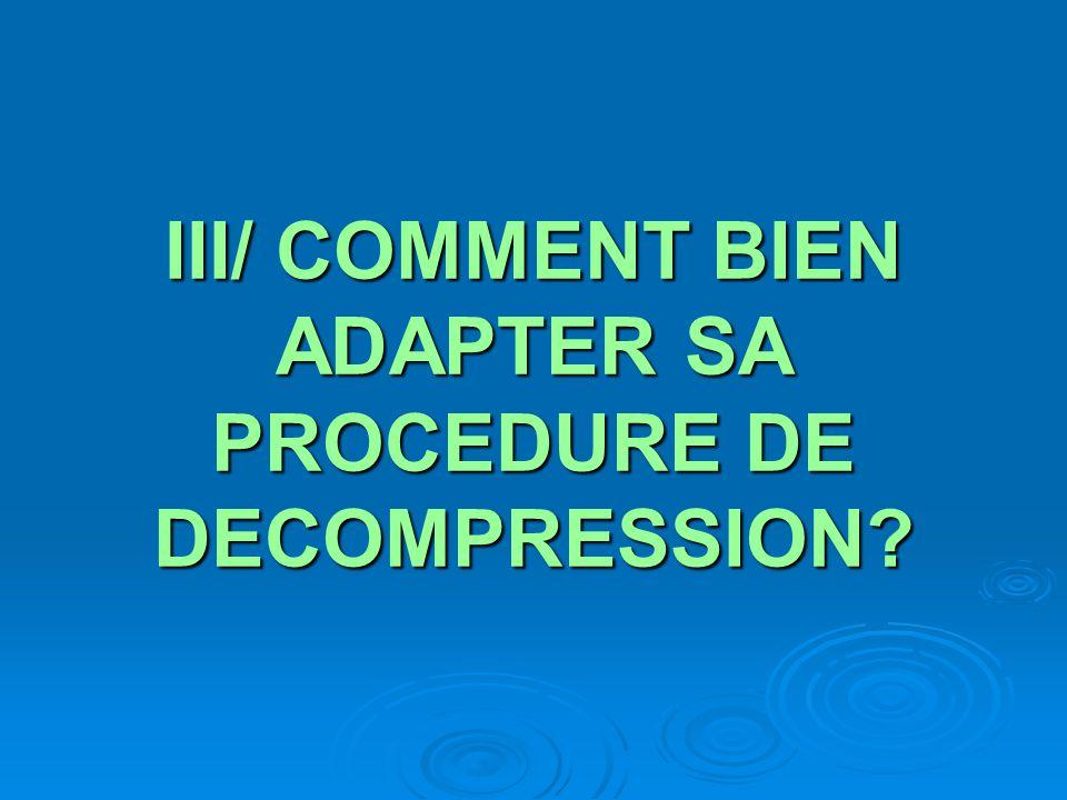 III/ COMMENT BIEN ADAPTER SA PROCEDURE DE DECOMPRESSION?