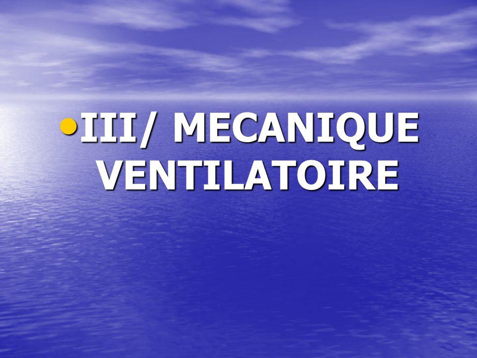 III/ MECANIQUE VENTILATOIRE III/ MECANIQUE VENTILATOIRE