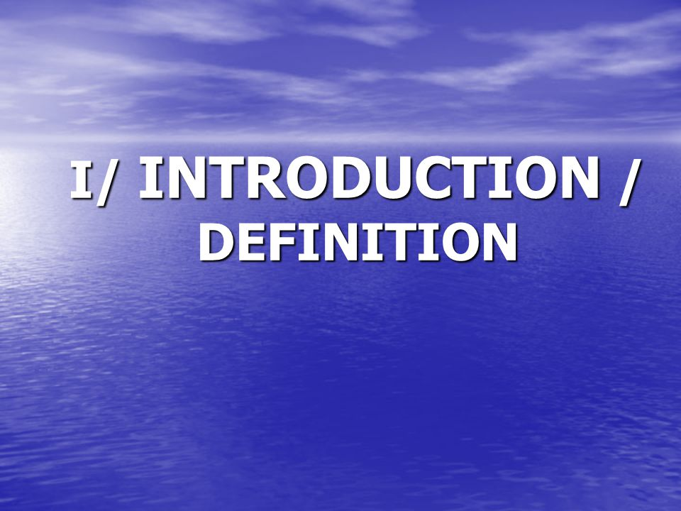 I/ INTRODUCTION / DEFINITION