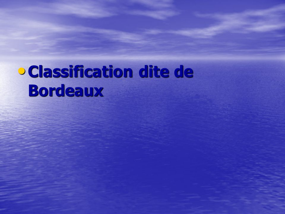 Classification dite de Bordeaux Classification dite de Bordeaux