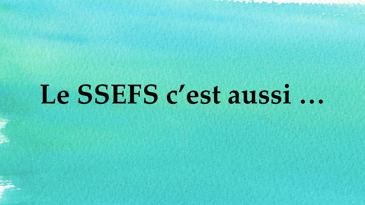 Le SSEFS c'est aussi …