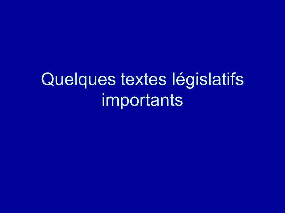 Quelques textes législatifs importants