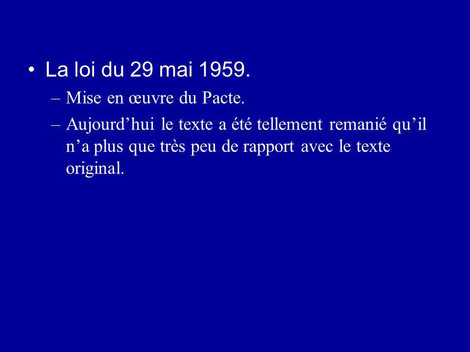 La loi du 29 mai 1959. –Mise en œuvre du Pacte. –Aujourd'hui le texte a été tellement remanié qu'il n'a plus que très peu de rapport avec le texte ori