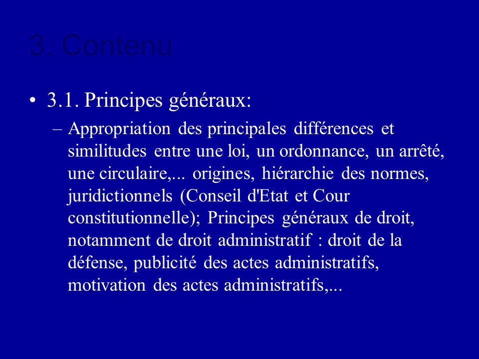 3. Contenu 3.1. Principes généraux: –Appropriation des principales différences et similitudes entre une loi, un ordonnance, un arrêté, une circulaire,