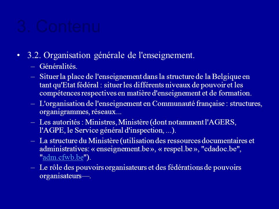 3. Contenu 3.2. Organisation générale de l'enseignement. –Généralités. –Situer la place de l'enseignement dans la structure de la Belgique en tant qu'