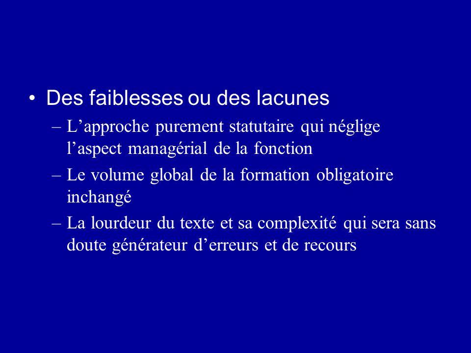 Des faiblesses ou des lacunes –L'approche purement statutaire qui néglige l'aspect managérial de la fonction –Le volume global de la formation obligat