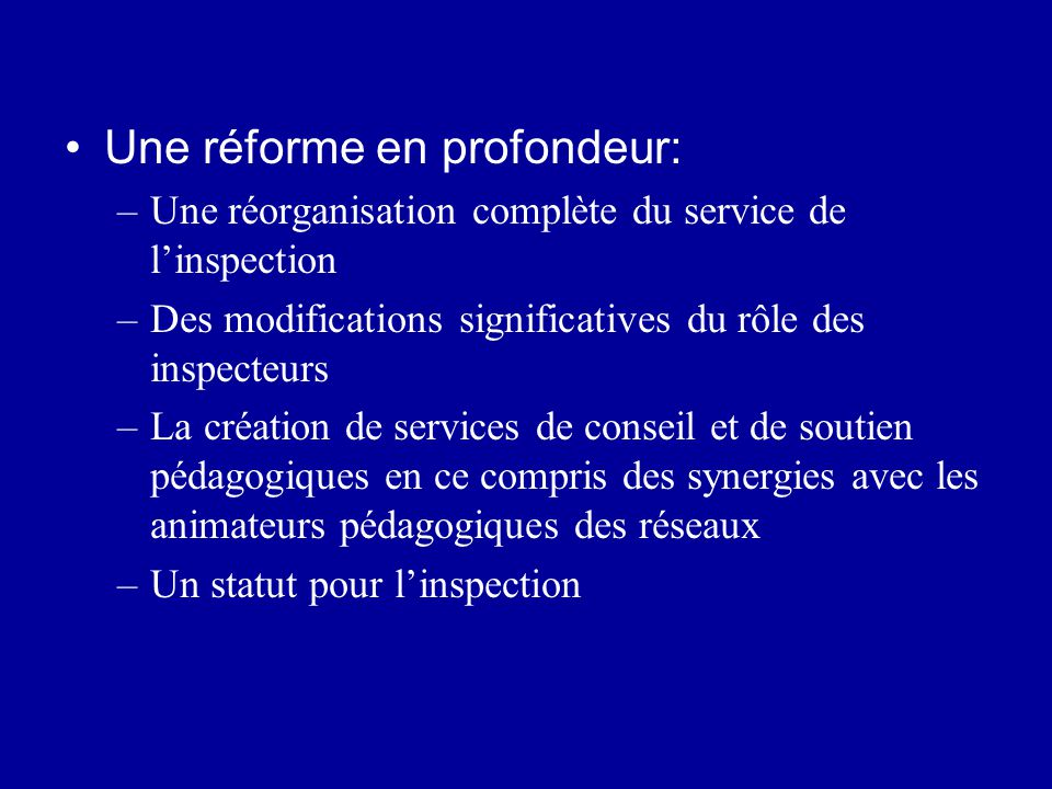 Une réforme en profondeur: –Une réorganisation complète du service de l'inspection –Des modifications significatives du rôle des inspecteurs –La créat
