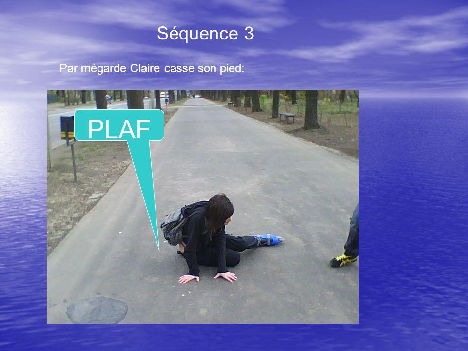 Séquence 3 Par mégarde Claire casse son pied: PLAF