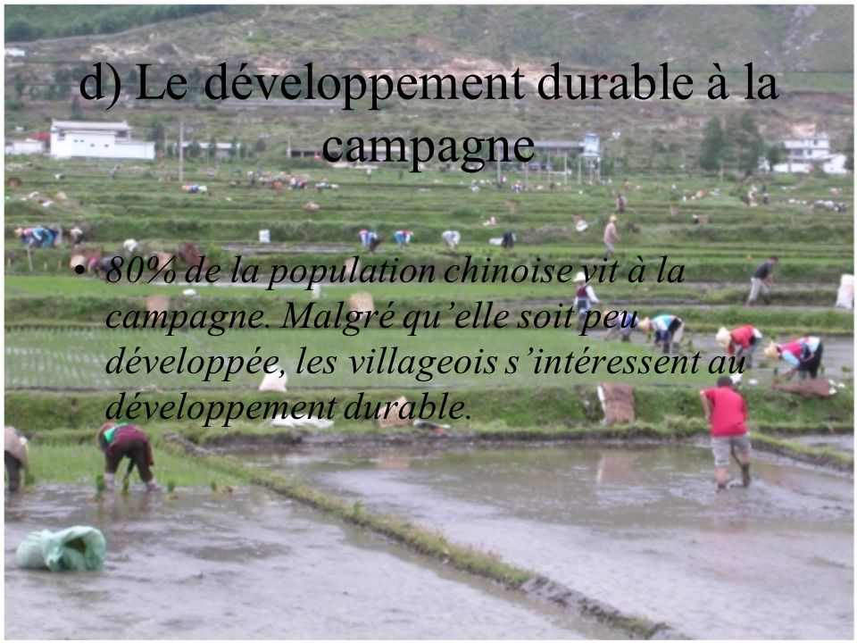 d) Le développement durable à la campagne 80% de la population chinoise vit à la campagne.