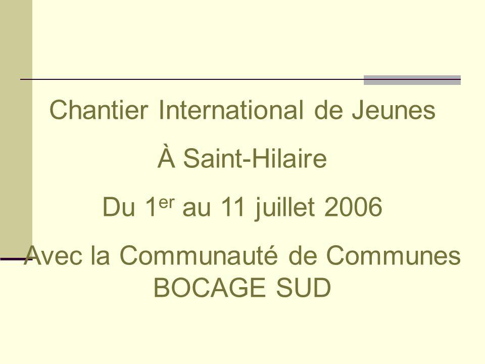 Chantier International de Jeunes À Saint-Hilaire Du 1 er au 11 juillet 2006 Avec la Communauté de Communes BOCAGE SUD