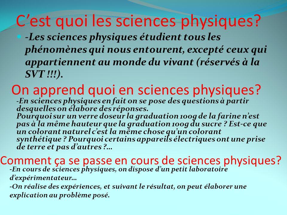 C'est quoi les sciences physiques? -Les sciences physiques étudient tous les phénomènes qui nous entourent, excepté ceux qui appartiennent au monde du