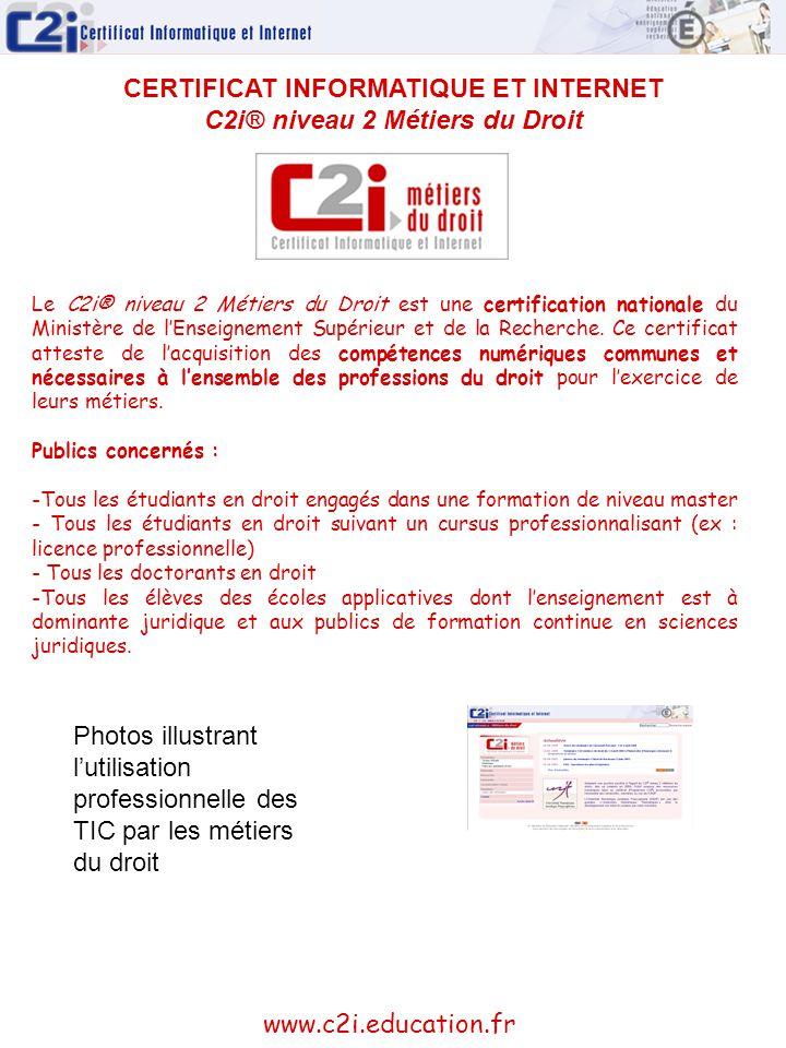 CERTIFICAT INFORMATIQUE ET INTERNET C2i® niveau 2 Métiers du Droit Le C2i® niveau 2 Métiers du Droit est une certification nationale du Ministère de l
