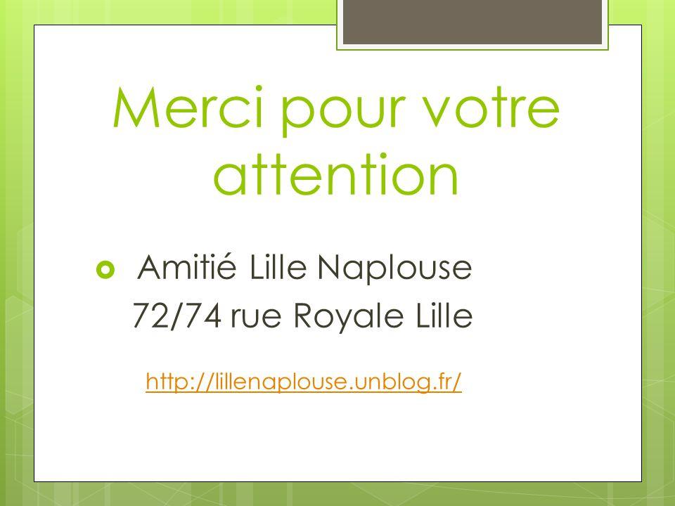 Merci pour votre attention  Amitié Lille Naplouse 72/74 rue Royale Lille http://lillenaplouse.unblog.fr/