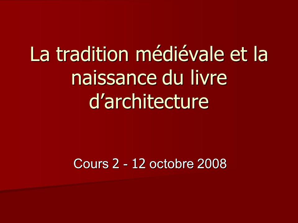 La tradition médiévale et la naissance du livre d'architecture Cours 2 - 12 octobre 2008