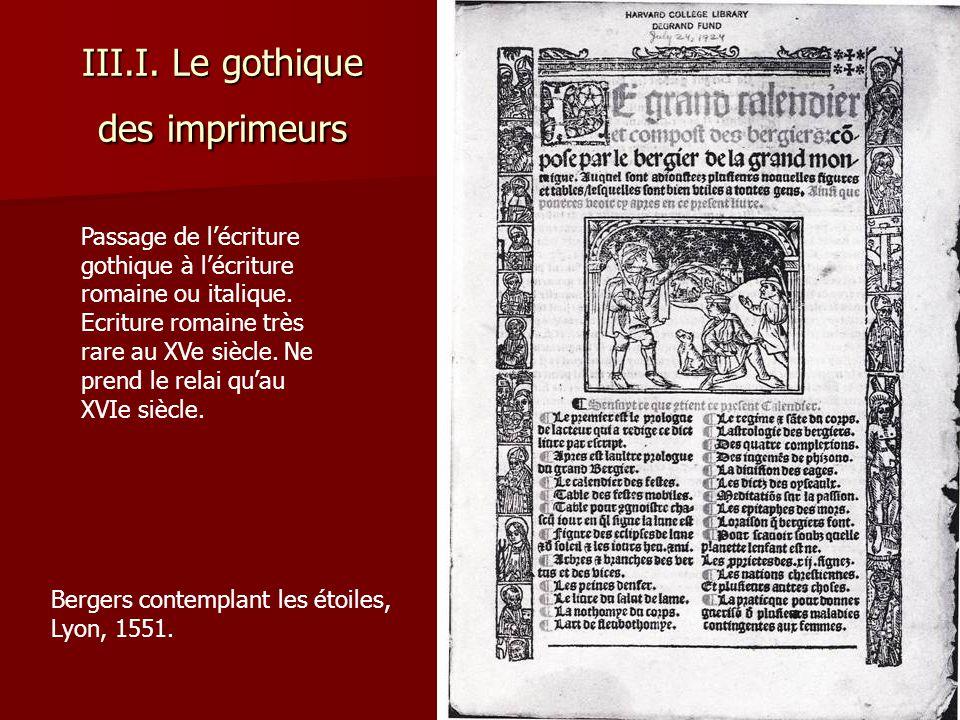 III.I.Le gothique des imprimeurs Passage de l'écriture gothique à l'écriture romaine ou italique.