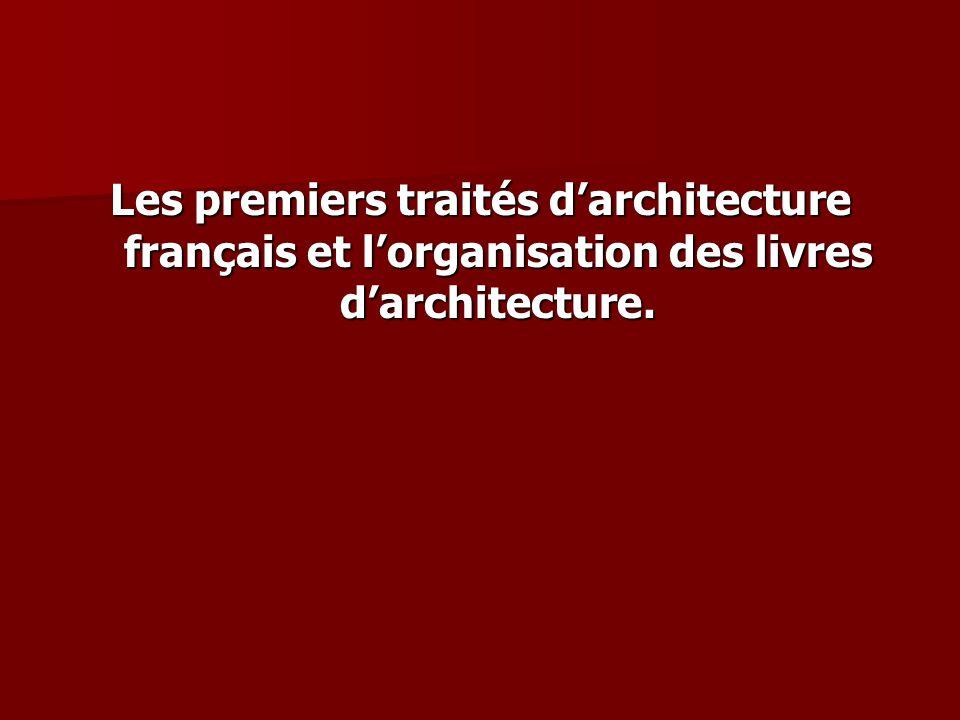Les premiers traités d'architecture français et l'organisation des livres d'architecture.