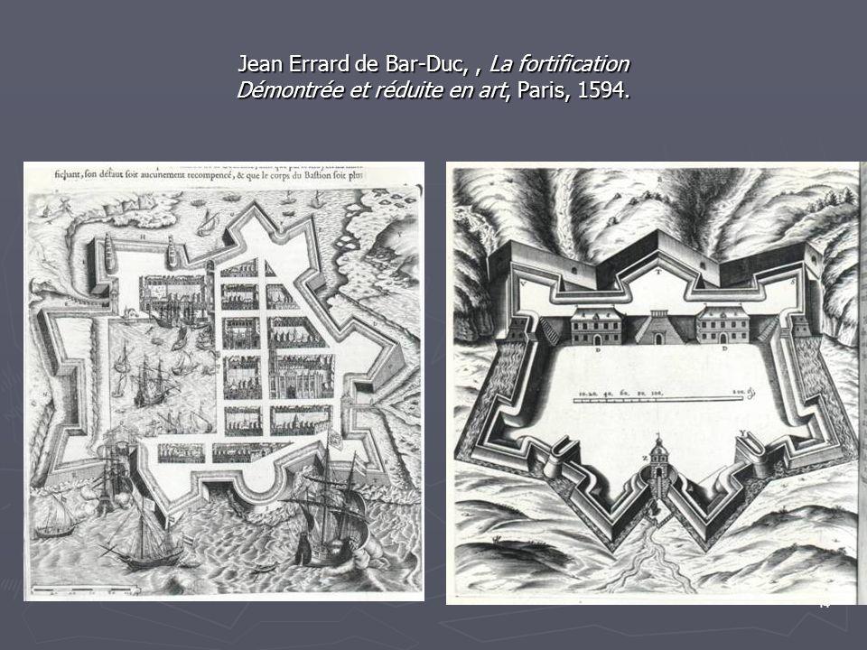 14 Jean Errard de Bar-Duc,, La fortification Démontrée et réduite en art, Paris, 1594.