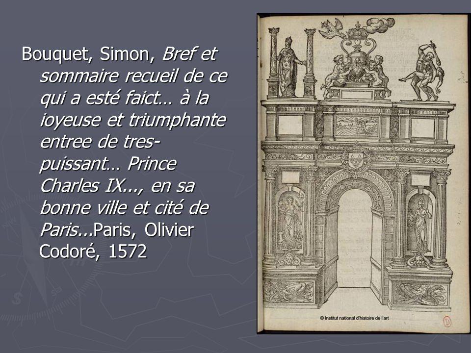 15 Bouquet, Simon, Bref et sommaire recueil de ce qui a esté faict… à la ioyeuse et triumphante entree de tres- puissant… Prince Charles IX..., en sa bonne ville et cité de Paris...Paris, Olivier Codoré, 1572