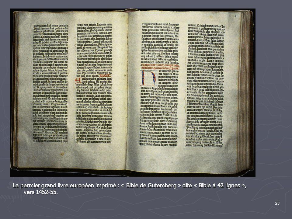 23 Le permier grand livre européen imprimé : « Bible de Gutemberg » dite « Bible à 42 lignes », vers 1452-55.