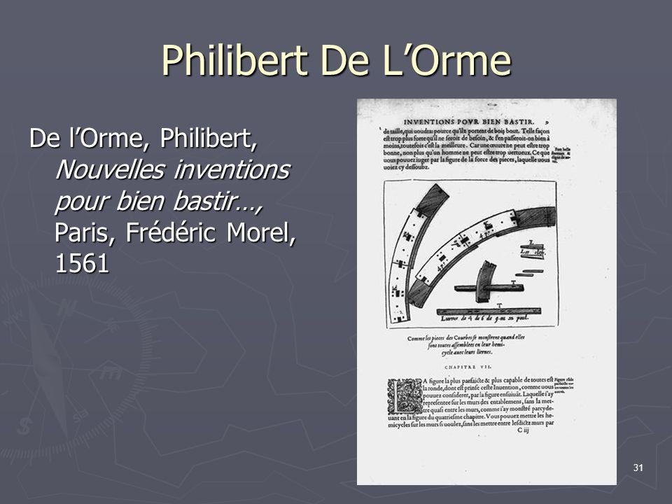 31 Philibert De L'Orme De l'Orme, Philibert, Nouvelles inventions pour bien bastir…, Paris, Frédéric Morel, 1561