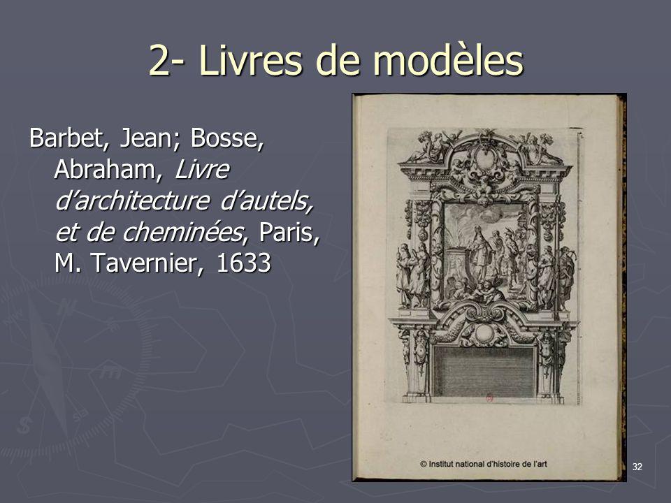 32 2- Livres de modèles Barbet, Jean; Bosse, Abraham, Livre d'architecture d'autels, et de cheminées, Paris, M.