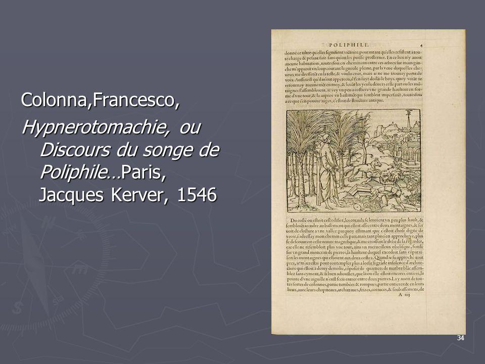 34 Colonna,Francesco, Hypnerotomachie, ou Discours du songe de Poliphile…Paris, Jacques Kerver, 1546