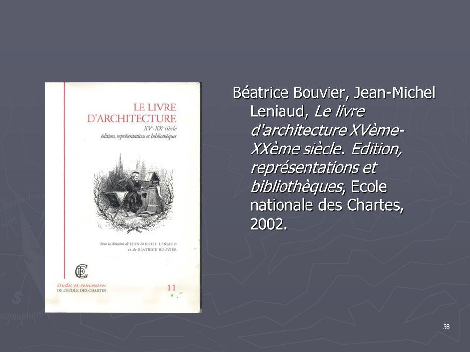 38 Béatrice Bouvier, Jean-Michel Leniaud, Le livre d architecture XVème- XXème siècle.